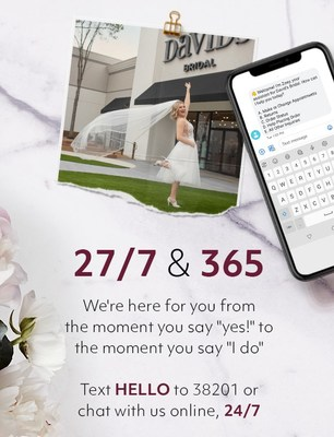 Customers can now contact David's Bridal anytime day or night to book appointments, text with stylists to quickly resolve questions or get advice, and even place secure orders.