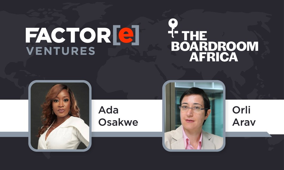 Factor[e] Ventures collaborated with TheBoardroom Africa to find Board of Directors candidates Ada Osakwe and Orli Arav.