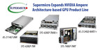 Supermicro Expands NVIDIA Ampere Architecture-based GPU Product...