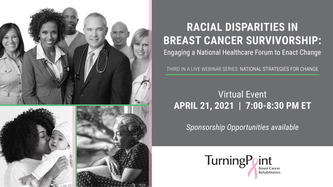 The unique nonprofit TurningPoint Breast Cancer Rehabilitation to host third virtual forum on racial disparities in breast cancer survivorship and outcomes April 21 from 7-8:30 p.m. ET