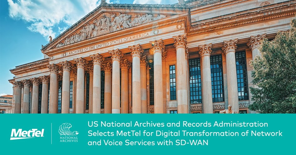 US National Archives and Records Administration Selects MetTel for Digital Transformation of Network and Voice Services with SD-WAN