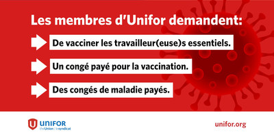 Les membres d'Unifor demandent: de vacciner les travailleur(euse)s essentiels, un congè payè pour la vaccination, des congès de maladie payès. (Groupe CNW/Le Syndicat Unifor)