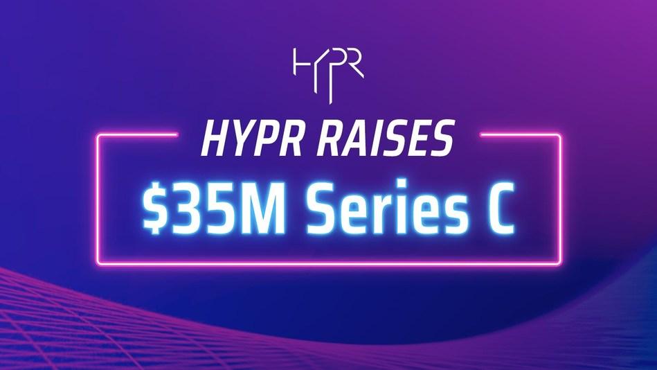 HYPR Raises $35M Series C
