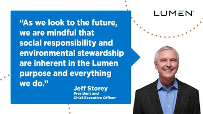 """""""As we look to the future, we are mindful that social responsibility and environmental stewardship are inherent in the Lumen purpose and everything we do."""" Jeff Storey, President and Chief Executive Officer"""