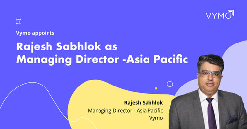 Rajesh Sabhlok has been appointed as Managing Director - Asia Pacific of Vymo.