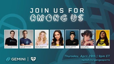 Viewers can tune in at 9pm ET tonight on Twitch to watch GEMINI AMONG US - a live-stream event hosted by Gen.G and Gemini aimed at educating viewers on the world of Cryptocurrency. Gemini Founders Tyler and Cameron Winklevoss will be joined by top streamers to discuss cryptocurrency, Gemini, NFTs, and the upcoming launch of the Gemini Credit Card.