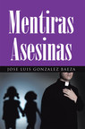 Jose Luis Gonzalez Baeza's New Book Mentiras Asesinas, A Profound Analysis Of The Biblical Doctrines That Shaped The Foundation Of The Christian Faith And Tradition