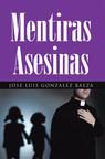 El Nuevo Libro De José Luis González Baeza, Mentiras Asesinas, Una Increíble Obra Que Revela La Verdad Sobre Las Religiones Y La Consecuencia En La Vida De La Humanidad