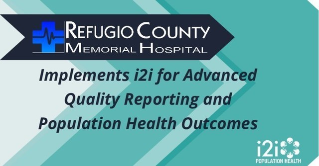 Refugio County Memorial Hospital implements i2i Population Health for advanced quality reporting and population health outcomes.