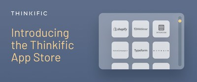 Thinkific Launches the Thinkific App Store For Online Course Creators (CNW Group/Thinkific Labs Inc.)