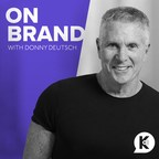 Advertising Mogul And Veteran Television Personality Donny Deutsch Launches First Podcast With Kast Media