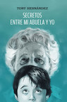 Tony Hernández's new book Secretos Entre Mi Abuela y Yo, a compelling narrative about a boy's maturity through experiencing toils in life