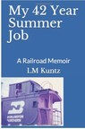 "Author LM Kuntz Releases New Book, ""My 42 Year Summer Job: A Railroad Memoir"""