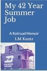 "Author LM Kuntz Releases New Book, ""My 42 Year Summer Job: A Railroad Memoir"""