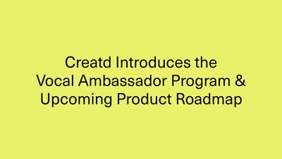 Creatd Introduces the Vocal Ambassador Program to Drive Subscription Growth, and Gives Guidance on Upcoming Product Roadmap