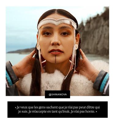 Shina Novalinga - « Je veux que les gens sachent que je n'ai pas peur d'être qui je suis. Je m'accepte en tant qu'Inuk. Je n'ai pas honte. » (Groupe CNW/Sephora Canada)
