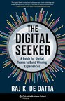 CEO and Entrepreneur Raj De Datta Publishes New Book, The Digital Seeker: A Guide for Digital Teams to Build Winning Experiences