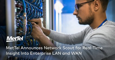 MetTel announces Network Scout for real-time insight into enterprise LAN and WAN.
