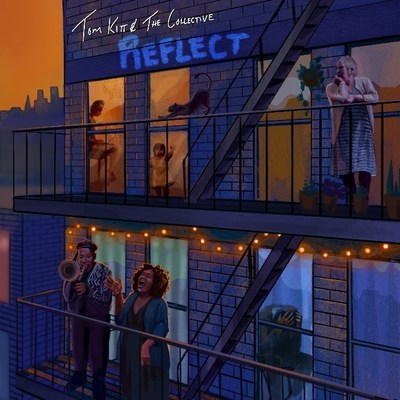 """TOM KITT & THE COLLECTIVE - """"REFLECT"""" - AVAILABLE AUGUST 13, 2021"""