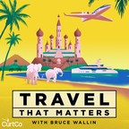 CurtCo Media Premieres Luxury Podcast Division With Travel That Matters, Hosted By Award-Winning Journalist Bruce Wallin
