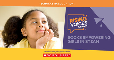 Scholastic has announced the launch of Rising Voices: Books Empowering Girls in STEAM (Science, Technology, Engineering, the Arts, and Math).