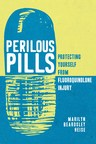 Author of Perilous Pills Warns Public About Fluoroquinolone Antibiotic Harm
