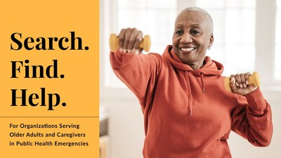 Search. Find. Help. For organizations serving older adults and caregivers in public health emergencies.
