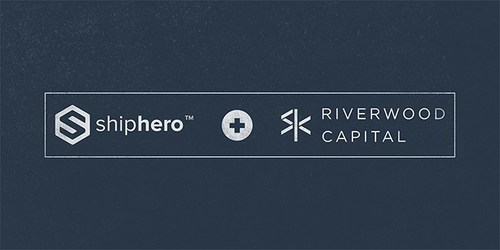 Riverwood Capital invests in ShipHero to accelerate its product roadmap and consolidate its leadership in helping brands and mid-large merchants with their e-commerce shipping and fulfillment needs