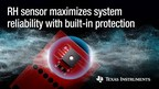 New TI humidity sensors provide the highest reliability and...