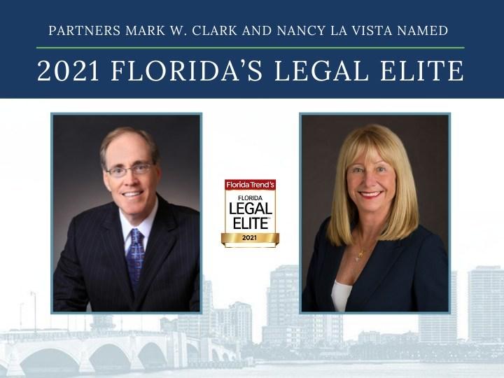 Clark, Fountain, La Vista, Prather & Littky-Rubin's partners Mark W. Clark and Nancy La Vista named to the 2021 Florida Legal Elite list by Florida Trend.