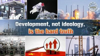 Desenvolvimento, e não ideologia, é a dura realidade (PRNewsfoto/CGTN)