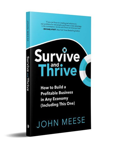 Survive and Thrive: How to Build a Profitable Business in Any Economy (Including This One)