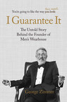 New book by George Zimmer: I Guarantee It details the true and untold story of the founder of Men's Wearhouse