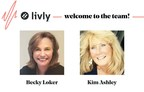 Livly Recruits Industry Veterans Becky Loker and Kim Ashley to...
