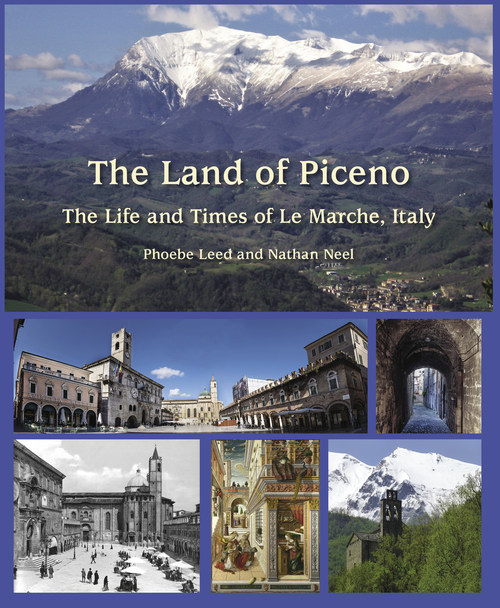 The Land of Piceno: The Life and Times of Le Marche, Italy