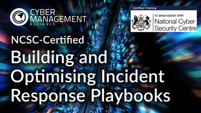 NCSC-Certified Building and Optimising Incident Response Playbooks Course Available Now