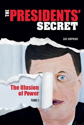 «The Presidents' Secret, Volume 1 : The Illusion of Power» by Zac Hopkins (CNW Group/Les Éditions Scytale inc.)