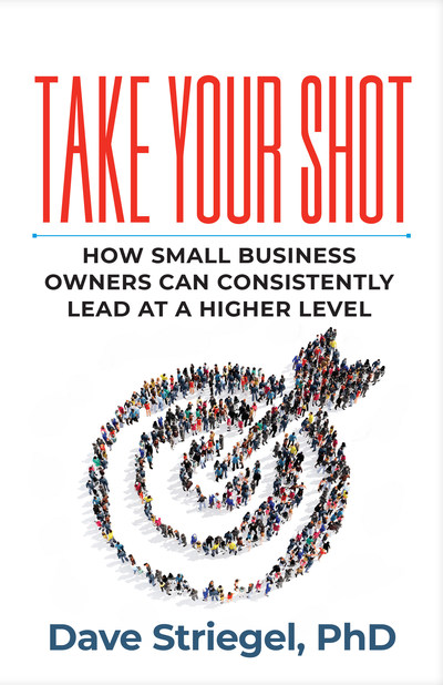 """""""Take Your Shot: How Small Business Owners Can Consistently Lead at a Higher Level"""""""