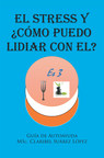 """Claribel Suárez López's new book """"El Stress y ¿cómo puedo lidiar con el?"""" presents an intelligent discussion concerning the topic of stress, its stressors, and the ways to handle it"""