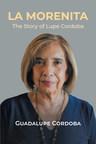 El nuevo libro de Guadalupe Córdoba, La Morenita, La historia de Lupe Córdoba una autobiografía llena de valentía y amor por la vida