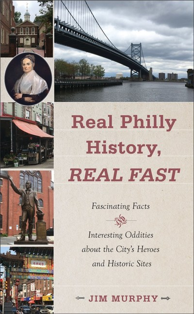 """""""Real Philly History, Real Fast"""" by Jim Murphy"""