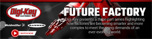 Digi-Key is launching a three-part video series on innovations in industrial automation with Banner Engineering and Weidmüller.