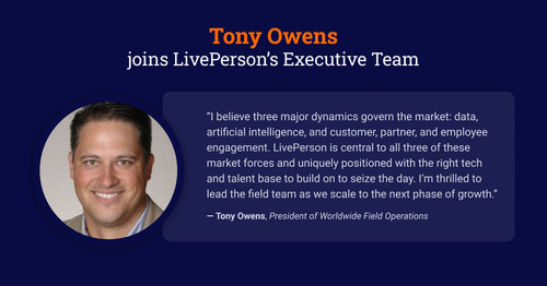 LivePerson, Inc. (Nasdaq: LPSN), the global leader in conversational AI, today announced the appointment of Tony Owens as President of Worldwide Field Operations. Owens will lead and scale LivePerson's field strategy and operations as the company enters its next stage of growth and expands its mission of bringing trusted conversational AI to the world's top brands.