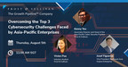Frost & Sullivan Reveals the Top 3 Cybersecurity Challenges Faced by Asia-Pacific Enterprises