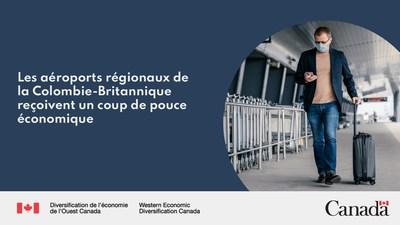 Les aéroports régionaux de la Colombie-Britannique reçoivent un coup de pouce économique (Groupe CNW/Diversification de l'économie de l'Ouest du Canada)