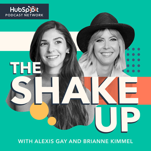 HubSpot is partnering with Comedian Alexis Gay and Venture Capitalist Brianne Kimmel to launch a new co-hosted business podcast called, The Shake Up