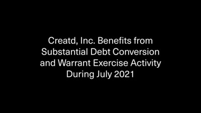 Creatd, Inc. Benefits from Substantial Debt Conversion and Warrant Exercise Activity During July 2021