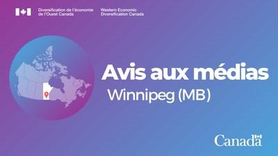 Avis aux médias - Winnipeg (MB) (Groupe CNW/Diversification de l'économie de l'Ouest du Canada)