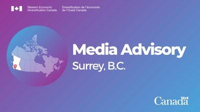 Media Advisory - Surrey, B.C. (CNW Group/Western Economic Diversification Canada)