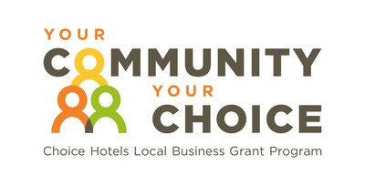 Your Community, Your Choice. Choice Hotels Local Business Grant Program